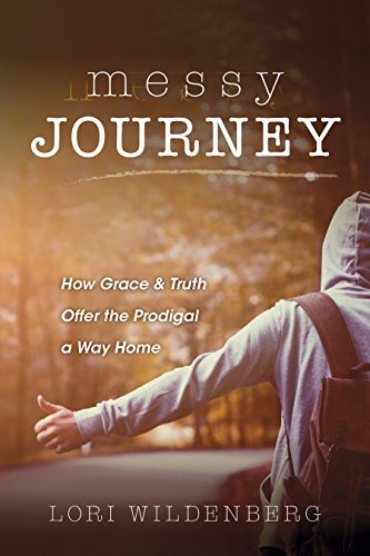 """Messy Journey: How Grace and Truth Offer the Prodigal a Way Home,"" a book review"