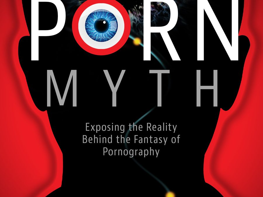 """The Porn Myth: Exposing the Reality Behind the Fantasy of Pornography,"" A Book Review"