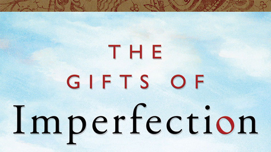 """The Gifts of Imperfection"" by Brené Brown"