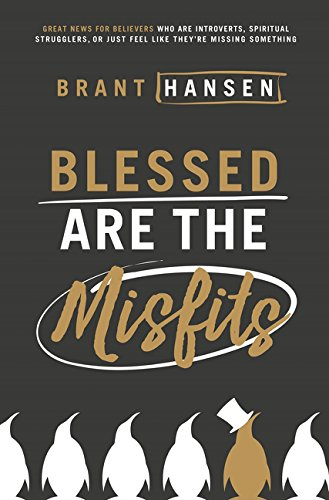 Blessed Are the Misfits by Brant Hansen